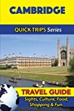 Cambridge Travel Guide (Quick Trips Series): Sights, Culture, Food, Shopping & Fun