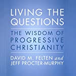 Living the Questions: The Wisdom of Progressive Christianity | David M. Felten,Jeff Procter-Murphy
