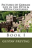 Pictures of German Life in the XVth and XVIth Centuries, Gustav Freytag, 1453862617