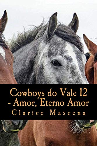 Cowboys do Vale 12 - Amor, Eterno Amor: Amor, Eterno Amor