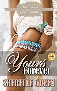 Yours Forever (Once Upon a Bridesmaid Book 1) by [Green, Sherelle]