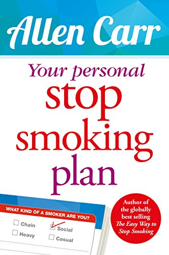 Your Personal Stop Smoking Plan: The Revolutionary Method for Quitting Cigarettes, E-Cigarettes and All Nicotine Products (Allen Carr's Easyway) (Best Method To Stop Smoking)