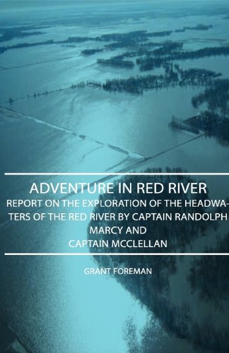 Adventure in Red River - Report on the Exploration of the Headwaters of the Red River by Captain Randolph Marcy and Captain McClellan pdf epub