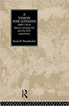 Book A Vision for London, 1889-1914: labour, everyday life and the LCC experiment