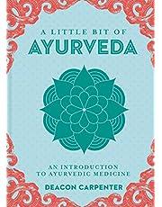 A Little Bit of Ayurveda: An Introduction to Ayurvedic Medicine (Volume 18)
