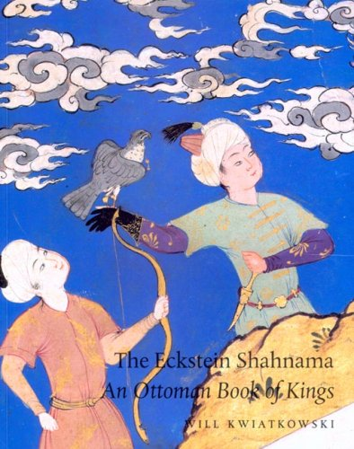 Read Online The Eckstein Shahnama: An Ottoman Book of Kings PDF