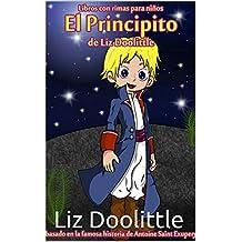 EL PRINCIPITO: Libro ilustrado para chicos de 3 a 8: La mágica historia de Saint Antoine de Exupery contada en rimas y maravillosos dibujos. (Spanish Edition)