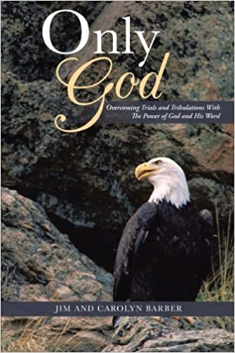 Book Only God: Overcoming Trials and Tribulations with the Power of God and His Word