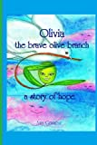 Olivia the Brave Olive Branch : a Story of Hope, Amy Gramour, 1482369656