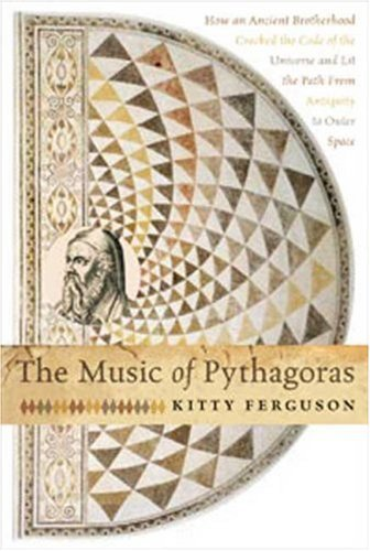 Download By Kitty Ferguson The Music of Pythagoras: How an Ancient Brotherhood Cracked the Code of the Universe and Lit the Pat (1st First Edition) [Hardcover] pdf
