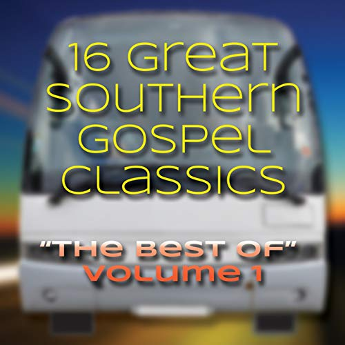 16 Great Southern Gospel Classics: The Best of Volume 1