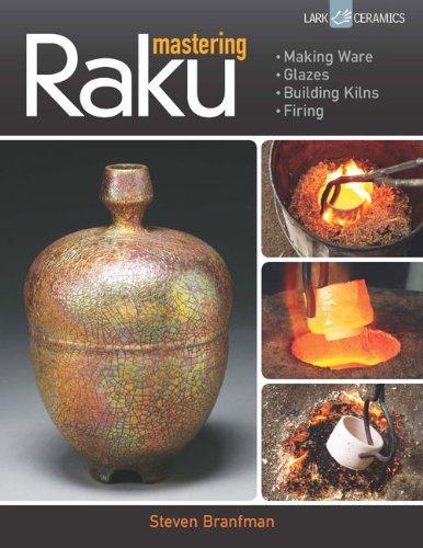 Mastering Raku: Making Ware * Glazes * Building Kilns * Firing (A Lark Ceramics Book) ()