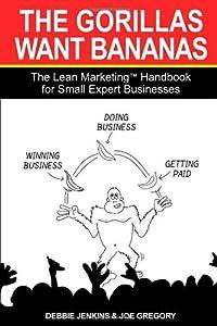 The Gorillas Want Bananas: The Lean Marketing Handbook for Small Expert Businesses from Bookshaker