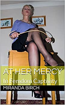 At Her Mercy: In Femdom Captivity (Femdom Underworld Book 1) (English Edition) por [Birch, Miranda]