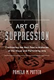 "Pamela Potter, ""Art of Suppression: Confronting the Nazi Past in Histories of the Visual and Performing Arts"" (U California Press, 2016)"