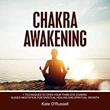 Chakra Awakening: 7 Techniques to Open Your Third Eye Chakra : Guided Meditation for Spiritual Healing and Spiritual Growth Audiobook by Kate O' Russell Narrated by Leslie Howard
