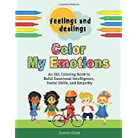 Image for Feelings and Dealings: Color My Emotions: An SEL Coloring Book to Build Emotional Intelligence, Social Skills, and Empathy