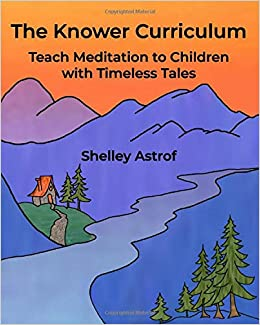 The Knower Curriculum: Teach Meditation to Children with ...