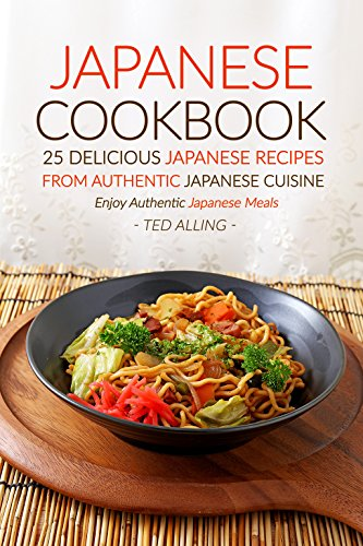 Japanese cookbook 25 delicious japanese recipes from authentic japanese cookbook 25 delicious japanese recipes from authentic japanese cuisine enjoy authentic japanese meals forumfinder Gallery