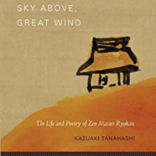 Sky Above, Great Wind: The Life and Poetry of Zen Master Ryokan Audiobook by Kazuaki Tanahashi Narrated by Brian Nishii