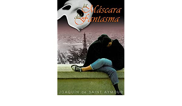 Amazon.com: LA MÁSCARA DEL FANTASMA (Spanish Edition) eBook: Joaquín de Saint Aymour: Kindle Store