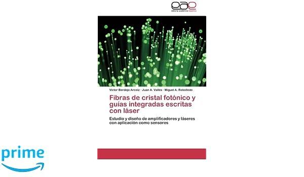 Fibras de cristal fotónico y guías integradas escritas con láser: Estudio y diseño de amplificadores y láseres con aplicación como sensores (Spanish ...