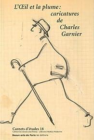 L'oeil et la plume : Caricatures de Charles Garnier par  École nationale supérieure des beaux-arts