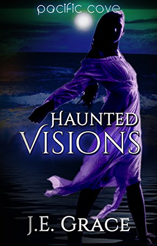Pacific Cove: Haunted Visions (Pacific Cove Short Read Series Book 1) by [Grace, J.E]