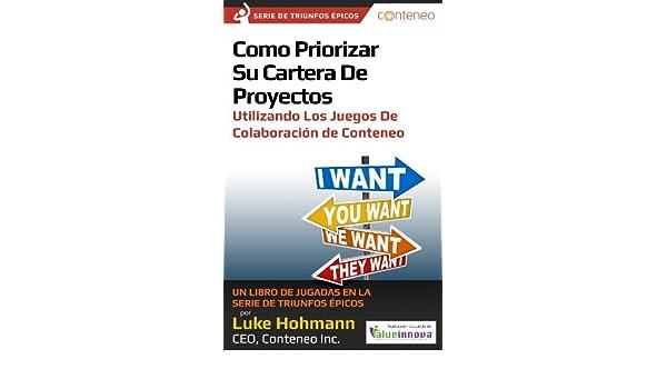 Amazon.com: Cómo priorizar su portafolio de proyectos utilizando los juegos de colaboración de Conteneo: Un libro de jugadas de la serie Triunfos Épicos: ...