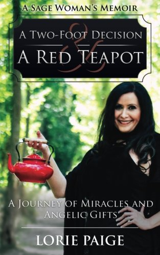 A Two-Foot Decision and a Red Teapot: A Journey of Miracles and Angelic Gifts (Torch Tea)