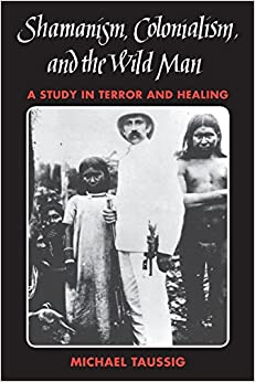 Shamanism, Colonialism, and the Wild Man: A Study in Terror and Healing