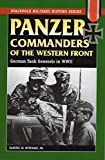 Panzer Commanders of the Western Front: German Tank Generals in World War II (Stackpole Military History Series)