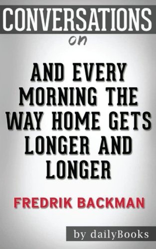 Conversations on And Every Morning the Way Home Gets Longer and Long by Fredrik Backman