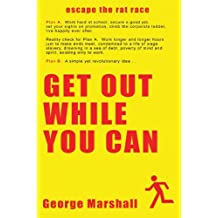 Get Out While You Can - Escape The Rat Race