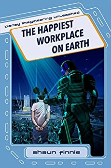 The Happiest Workplace on Earth (Disney Imagineering Unleashed Book 1) by [Finnie, Shaun]