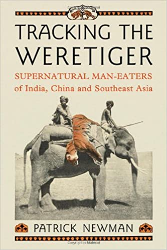 Tracking the Weretiger: Supernatural Man-Eaters of India, China and Southeast Asia