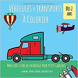 Coloriage Gros Camion.Vehicules Et Transports A Colorier Des 2 Ans Mon Gros Livre De