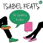 Te Quiero Baby | Isabel Keats