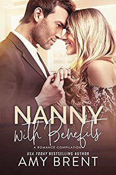 Nanny with Benefits (A Romance Compilation) by [Brent, Amy]