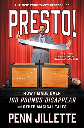Presto!: How I Made Over 100 Pounds Disappear and Other Magical Tales (Penn And Teller The Best)