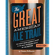 The Great American Ale Trail (Revised Edition): The Craft Beer Lover's Guide to the Best Watering Holes in the Nation