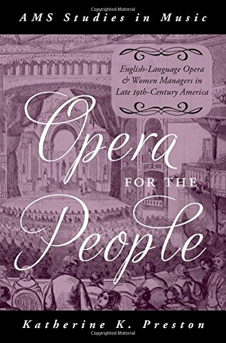 Opera for the People: English-Language Opera and Women Managers in Late 19th-Century America (AMS Studies in Music) by Oxford University Press