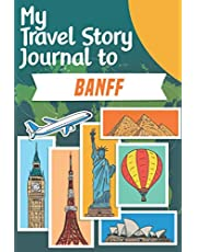 My Travel Story Journal to Banff: Travel Notebook Journal Personalized Traveling to Banff / Daily Planner with Notes pages / Memory book gift for your trip (6x9) 120 pages