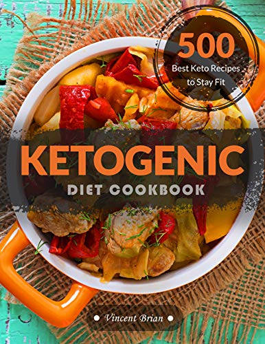 Ketogenic Diet Cookbook: 500 Best Keto Recipes to Stay Fit by [Brian, Vincent]
