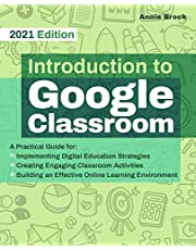Introduction to Google Classroom: A Practical Guide for Implementing Digital Education Strategies, Creating Engaging Classroom Activities, and Building an Effective Online Learning Environment