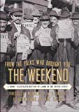From the Folks Who Brought You the Weekend: A Short, Illustrated History of Labor in the United States