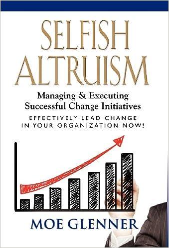Ebook lataa ilmainen portugues pdf SELFISH ALTRUISM: Managing & Executing Successful Change Initiatives by Moe Glenner PDF PDB