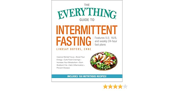 The Everything Guide to Intermittent Fasting: Features 5:2, 16/8, and  Weekly 24-Hour Fast Plans (Everything®)