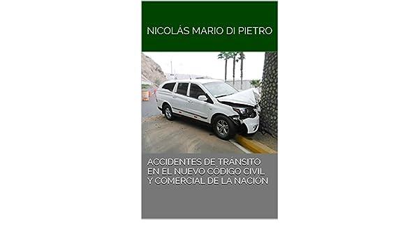 Accidentes de Tránsito en el nuevo Codigo Civil y Comercial de la Nación (Spanish Edition) - Kindle edition by Nicolás Mario Di Pietro, Nicolás Mario Di ...