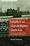 Ismailism and Islam in Modern South Asia: Community and Identity in the Age of Religious Internationals (Hardcover)